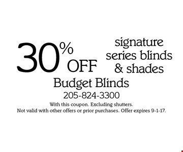 30% OFF signature series blinds & shades. With this coupon. Excluding shutters. Not valid with other offers or prior purchases. Offer expires 9-1-17.