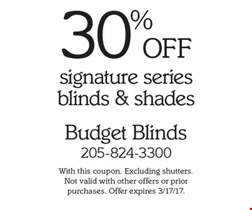 30% OFF signature series blinds & shades. With this coupon. Excluding shutters. Not valid with other offers or prior purchases. Offer expires 3/17/17.