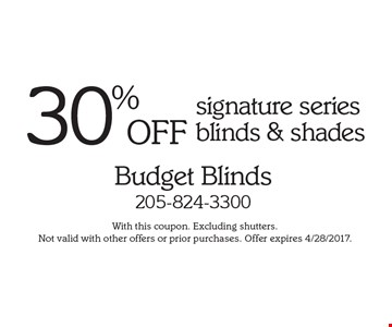 30% off signature series blinds & shades. With this coupon. Excluding shutters. Not valid with other offers or prior purchases. Offer expires 4/28/2017.