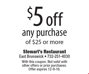 $5 off any purchase of $25 or more. With this coupon. Not valid with other offers or prior purchases. Offer expires 12-9-16.