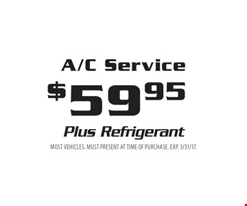 $59.95 A/C Service. Plus Refrigerant. Most vehicles. Must present at time of purchase. EXP. 3/31/17.