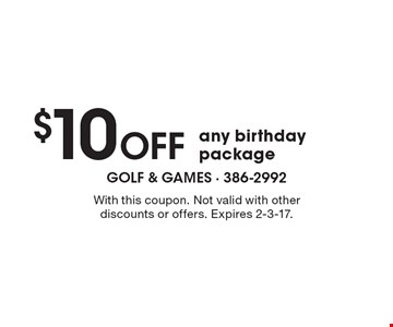 $10 Off any birthday package. With this coupon. Not valid with otherdiscounts or offers. Expires 2-3-17.