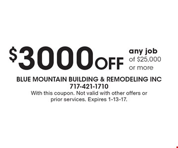 $3000 Off any job of $25,000 or more. With this coupon. Not valid with other offers or prior services. Expires 1-13-17.
