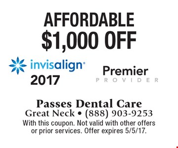 Affordable $1,000 off Invisalign. With this coupon. Not valid with other offers or prior services. Offer expires 5/5/17.