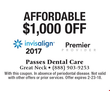 Affordable $1,000 off Invisalign. With this coupon. In absence of periodontal disease. Not valid with other offers or prior services. Offer expires 2-23-18.