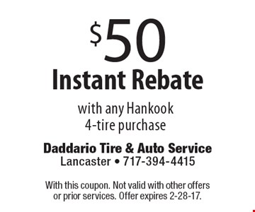 $50 Instant Rebate with any Hankook 4-tire purchase. With this coupon. Not valid with other offers or prior services. Offer expires 2-28-17.