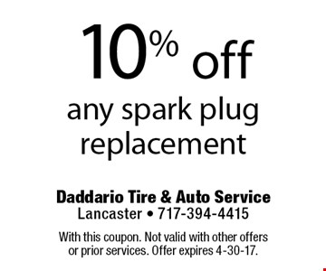 10% off any spark plug replacement. With this coupon. Not valid with other offers or prior services. Offer expires 4-30-17.