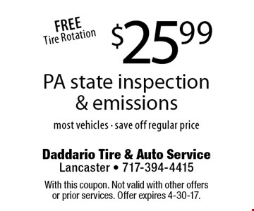 $25.99 PA state inspection & emissions. Most vehicles. Save off regular price. With this coupon. Not valid with other offers or prior services. Offer expires 4-30-17.
