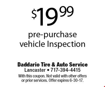 $19.99 pre-purchase vehicle Inspection. With this coupon. Not valid with other offers or prior services. Offer expires 6-30-17.