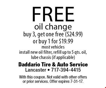 Free oil change buy 3, get one free ($24.99) or buy 1 for $19.99. Most vehicles. Install new oil filter, refill up to 5 qts. oil, lube chassis (if applicable). With this coupon. Not valid with other offers or prior services. Offer expires 7-31-17.