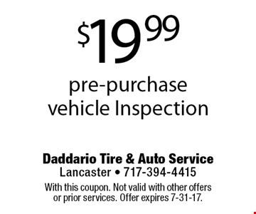 $19.99 pre-purchase vehicle Inspection. With this coupon. Not valid with other offers or prior services. Offer expires 7-31-17.