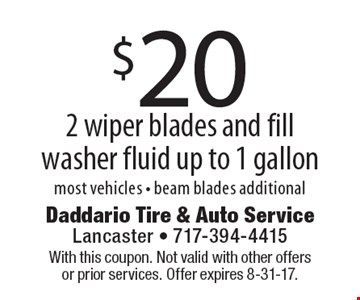 $20 2 wiper blades and fill washer fluid up to 1 gallon. most vehicles - beam blades additional. With this coupon. Not valid with other offers or prior services. Offer expires 8-31-17.