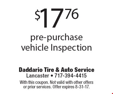 $17.76 pre-purchase vehicle Inspection. With this coupon. Not valid with other offers or prior services. Offer expires 8-31-17.