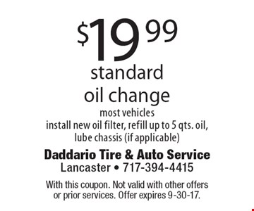 $19.99 standard oil change. Most vehicles. Install new oil filter, refill up to 5 qts. oil, lube chassis (if applicable). With this coupon. Not valid with other offers or prior services. Offer expires 9-30-17.