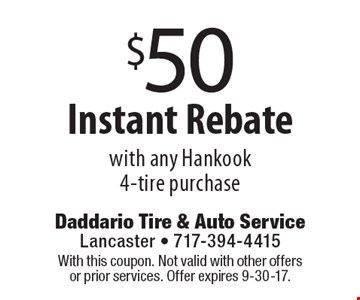 $50 Instant Rebate with any Hankook 4-tire purchase. With this coupon. Not valid with other offers or prior services. Offer expires 9-30-17.