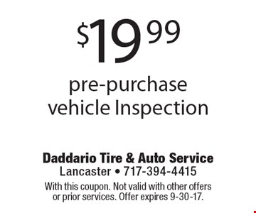$19.99 pre-purchase vehicle Inspection. With this coupon. Not valid with other offers or prior services. Offer expires 9-30-17.