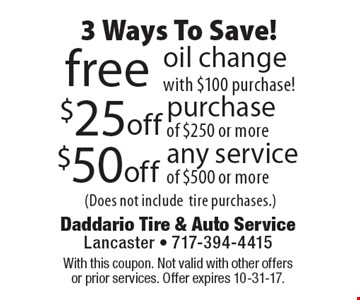 3 Ways To Save! $50 off any service of $500 or more (Does not include tire purchases) OR $25 off purchase of $250 or more (Does not include tire purchases) OR Free oil change with $100 purchase (Does not include tire purchases). With this coupon. Not valid with other offers or prior services. Offer expires 10-31-17.