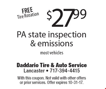$27.99 for PA state inspection & emissions. Most vehicles. FREE Tire Rotation. With this coupon. Not valid with other offers or prior services. Offer expires 10-31-17.