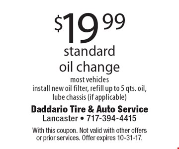 $19.99 standard oil change. Most vehicles. Install new oil filter, refill up to 5 qts. oil, lube chassis (if applicable). With this coupon. Not valid with other offers or prior services. Offer expires 10-31-17.