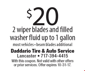 $20 for 2 wiper blades and filled washer fluid, up to 1 gallon. Most vehicles. Beam blades additional. With this coupon. Not valid with other offers or prior services. Offer expires 10-31-17.