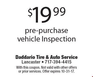 $19.99 pre-purchase vehicle Inspection. With this coupon. Not valid with other offers or prior services. Offer expires 10-31-17.