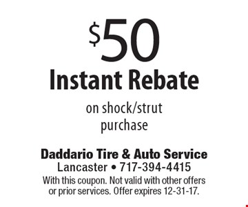 $50 Instant Rebate on shock/strut purchase. With this coupon. Not valid with other offers or prior services. Offer expires 12-31-17.