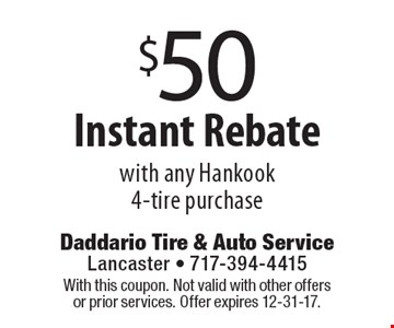 $50 Instant Rebate with any Hankook 4-tire purchase. With this coupon. Not valid with other offers or prior services. Offer expires 12-31-17.