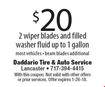$20 2 wiper blades and filled washer fluid up to 1 gallon. Most vehicles - beam blades additional. With this coupon. Not valid with other offers or prior services. Offer expires 1-26-18.