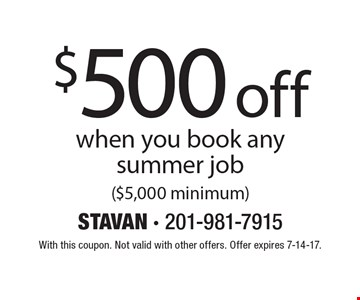 $500 off when you book any summer job ($5,000 minimum). With this coupon. Not valid with other offers. Offer expires 7-14-17.