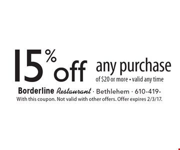 15% off any purchase of $20 or more valid any time. With this coupon. Not valid with other offers. Offer expires 2/3/17.