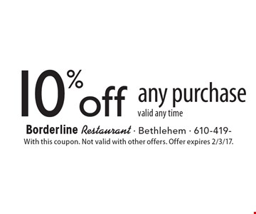 10% off any purchase valid any time. With this coupon. Not valid with other offers. Offer expires 2/3/17.