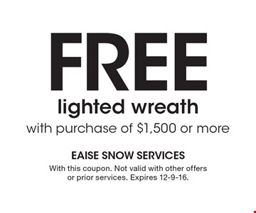 FREE lighted wreath with purchase of $1,500 or more. With this coupon. Not valid with other offers or prior services. Expires 12-9-16.