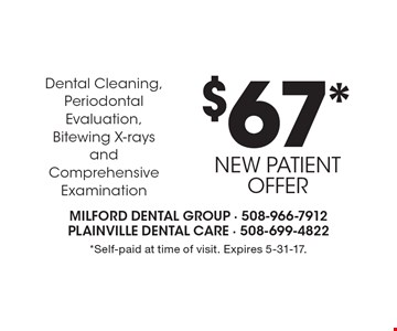 $67* Dental Cleaning, Periodontal Evaluation, Bitewing X-rays and Comprehensive Examination. New Patient Offer. *Self-paid at time of visit. Expires 5-31-17.
