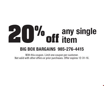 20% off any single item. With this coupon. Limit one coupon per customer. Not valid with other offers or prior purchases. Offer expires 12-31-16.