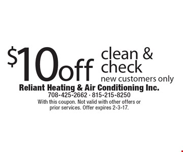 $10 off clean & check. New customers only. With this coupon. Not valid with other offers or prior services. Offer expires 2-3-17.