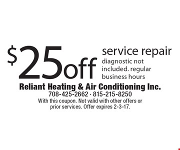 $25 off service repair. Diagnostic not included. Regular business hours. With this coupon. Not valid with other offers or prior services. Offer expires 2-3-17.