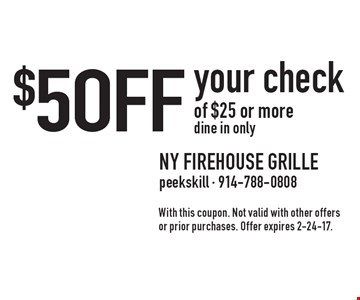 $5 off your check of $25 or more, dine in only. With this coupon. Not valid with other offers or prior purchases. Offer expires 2-24-17.