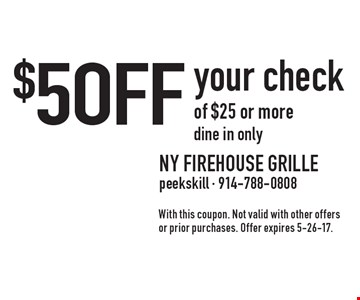 $5 OFF your check of $25 or more. Dine in only. With this coupon. Not valid with other offers or prior purchases. Offer expires 5-26-17.