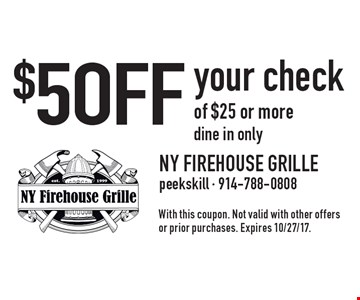 $5 OFF your check of $25 or more. Dine in only. With this coupon. Not valid with other offers or prior purchases. Expires 10/27/17.