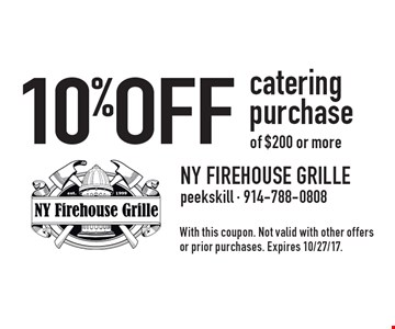 10% OFF catering purchase of $200 or more. With this coupon. Not valid with other offers or prior purchases. Expires 10/27/17.