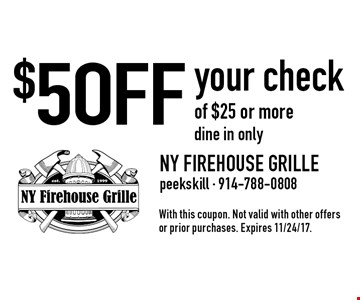 $5 OFF your check of $25 or more dine in only. With this coupon. Not valid with other offers or prior purchases. Expires 11/24/17.
