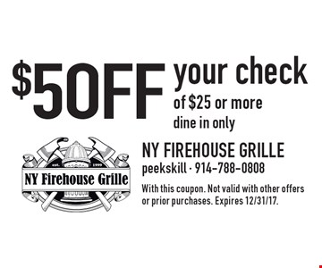 $5 Off your check of $25 or more. Dine in only. With this coupon. Not valid with other offers or prior purchases. Expires 12/31/17.