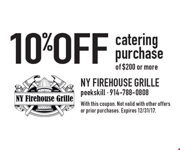 10% Off catering purchase of $200 or more. With this coupon. Not valid with other offers or prior purchases. Expires 12/31/17.