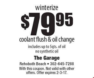 Winterize! $79.95 coolant flush & oil change. Includes up to 5qts. of oil. No synthetic oil. With this coupon. Not valid with other offers. Offer expires 2-3-17.