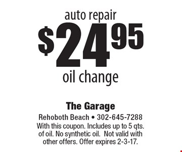 Auto Repair! $24.95 oil change. With this coupon. Includes up to 5 qts. of oil. No synthetic oil. Not valid with other offers. Offer expires 2-3-17.
