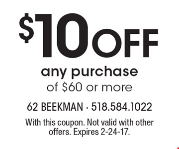 $10 Off any purchase of $60 or more. With this coupon. Not valid with other offers. Expires 2-24-17.