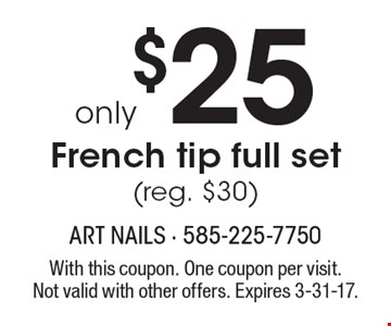 French tip full set only $25 (reg. $30). With this coupon. One coupon per visit. Not valid with other offers. Expires 3-31-17.