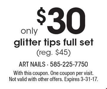 Glitter tips full set only $30 (reg. $45). With this coupon. One coupon per visit. Not valid with other offers. Expires 3-31-17.