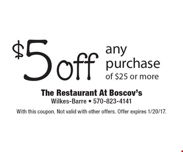 $5 Off Any Purchase Of $25 Or More. With this coupon. Not valid with other offers. Offer expires 1/20/17.