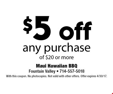 $5 off any purchase of $20 or more. With this coupon. No photocopies. Not valid with other offers. Offer expires 4/30/17.